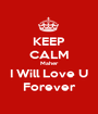 KEEP CALM Maher I Will Love U Forever - Personalised Poster A1 size