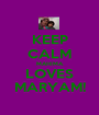KEEP CALM MAHIMA LOVES MARYAM! - Personalised Poster A1 size