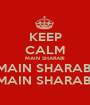 KEEP CALM MAIN SHARABI MAIN SHARABI MAIN SHARABI - Personalised Poster A1 size