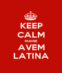 KEEP CALM MAINE AVEM LATINA - Personalised Poster A1 size
