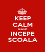 KEEP CALM MAINE INCEPE SCOALA - Personalised Poster A1 size
