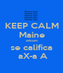 KEEP CALM Maine oricum se califica  aX-a A - Personalised Poster A1 size