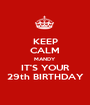 KEEP CALM MANDY IT'S YOUR 29th BIRTHDAY - Personalised Poster A1 size