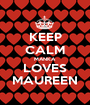KEEP CALM MANKA LOVES MAUREEN - Personalised Poster A1 size