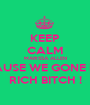 KEEP CALM MARISSA ALLEN CAUSE WE GONE BE  RICH BITCH ! - Personalised Poster A1 size