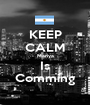 KEEP CALM Mariya Is Comming - Personalised Poster A1 size
