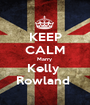 KEEP CALM Marry  Kelly  Rowland  - Personalised Poster A1 size