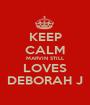 KEEP CALM MARVIN STILL LOVES DEBORAH J - Personalised Poster A1 size