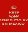KEEP CALM marzo 23 BENEDICTO XVI EN MEXICO  - Personalised Poster A1 size