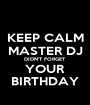 KEEP CALM MASTER DJ DIDN'T FORGET YOUR BIRTHDAY - Personalised Poster A1 size