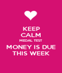 KEEP CALM MEDAL TEST MONEY IS DUE THIS WEEK - Personalised Poster A1 size