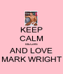KEEP CALM MEGAN AND LOVE MARK WRIGHT - Personalised Poster A1 size