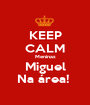 KEEP CALM Meninas Miguel Na área!  - Personalised Poster A1 size