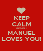 KEEP CALM MESHELL MANUEL LOVES YOU! - Personalised Poster A1 size