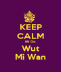 KEEP CALM Mi Do Wut Mi Wan - Personalised Poster A1 size