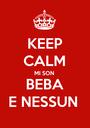 KEEP CALM MI SON BEBA E NESSUN  - Personalised Poster A1 size