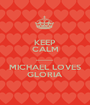 KEEP CALM ................. MICHAEL LOVES GLORIA - Personalised Poster A1 size