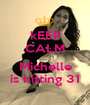 kEEP CALM  Michelle is hitting 31 - Personalised Poster A1 size