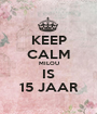KEEP CALM MILOU IS 15 JAAR - Personalised Poster A1 size