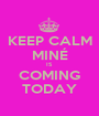 KEEP CALM MINÉ IS COMING TODAY - Personalised Poster A1 size