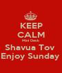 KEEP CALM Mini Desk  Shavua Tov  Enjoy Sunday  - Personalised Poster A1 size