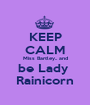 KEEP CALM Miss Bartley.. and be Lady  Rainicorn - Personalised Poster A1 size