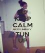 KEEP CALM MISS UNRULY TUN UP - Personalised Poster A1 size
