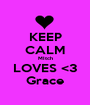 KEEP CALM MItch LOVES <3 Grace - Personalised Poster A1 size