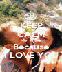 KEEP CALM Mon Amour Because I LOVE YOU - Personalised Poster A1 size
