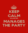 KEEP CALM MONZAD MANAGES THE PARTY - Personalised Poster A1 size