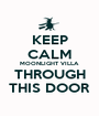 KEEP CALM MOONLIGHT VILLA THROUGH THIS DOOR - Personalised Poster A1 size