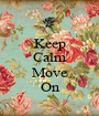 Keep Calm & Move On - Personalised Poster A1 size