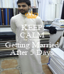 KEEP CALM Mr. Waheed Getting Married After 5 Days - Personalised Poster A1 size