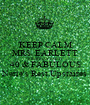 KEEP CALM MRS. EARLETT BIRTHDAY PARTY 40 & FABULOUS Nerie's Rest.Upstaires - Personalised Poster A1 size