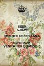 KEEP CALM MULHER DE PESTANA ESPETADA  VENHA TER COMIGO (: - Personalised Poster A1 size