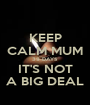 KEEP CALM MUM 39 DAYS IT'S NOT A BIG DEAL - Personalised Poster A1 size