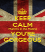 KEEP CALM Mummy-in-the-Making YOU'RE GORGEOUS - Personalised Poster A1 size