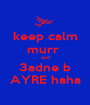 keep calm murr  and 3adne b AYRE haha - Personalised Poster A1 size