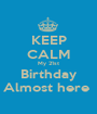 KEEP CALM My 21st Birthday Almost here  - Personalised Poster A1 size