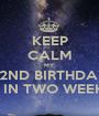 KEEP CALM MY 22ND BIRTHDAY IS IN TWO WEEKS - Personalised Poster A1 size
