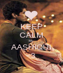 KEEP CALM My  AASHIQUI <3  - Personalised Poster A1 size