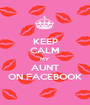 KEEP CALM MY AUNT ON FACEBOOK - Personalised Poster A1 size
