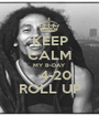 KEEP CALM MY B~DAY    4-20 ROLL UP - Personalised Poster A1 size