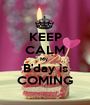 KEEP CALM My  B'day is COMING - Personalised Poster A1 size