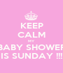 KEEP CALM MY BABY SHOWER IS SUNDAY !!! - Personalised Poster A1 size