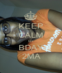 KEEP CALM MY BDAY 2MA - Personalised Poster A1 size