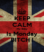 KEEP CALM My Bday Is Monday BITCH ! - Personalised Poster A1 size