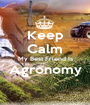 Keep Calm My Best Friend Is Agronomy  - Personalised Poster A1 size