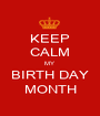 KEEP CALM MY  BIRTH DAY MONTH - Personalised Poster A1 size