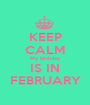 KEEP CALM My birthday IS IN FEBRUARY - Personalised Poster A1 size